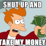 shut-up-and-take-my-money-meme