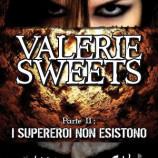 """""""Valerie Sweets – Parte II: I Supereroi non esistono"""" di Manuel Marchetti  (estratto gratuito)"""