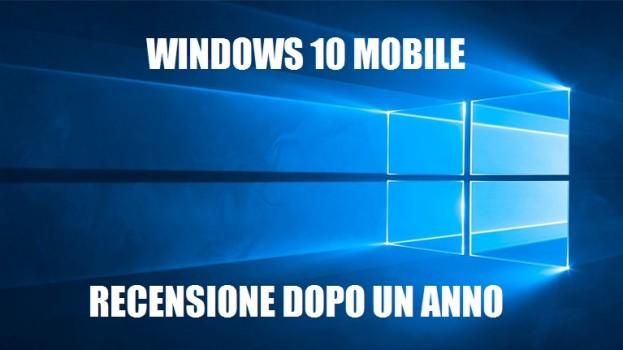 Un anno con Windows 10 Mobile, la recensione