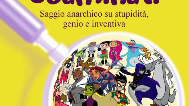 """""""Cartoni Esaminati"""" di Gioia Colli – Un saggio anarchico su stupidità, genio e inventiva"""